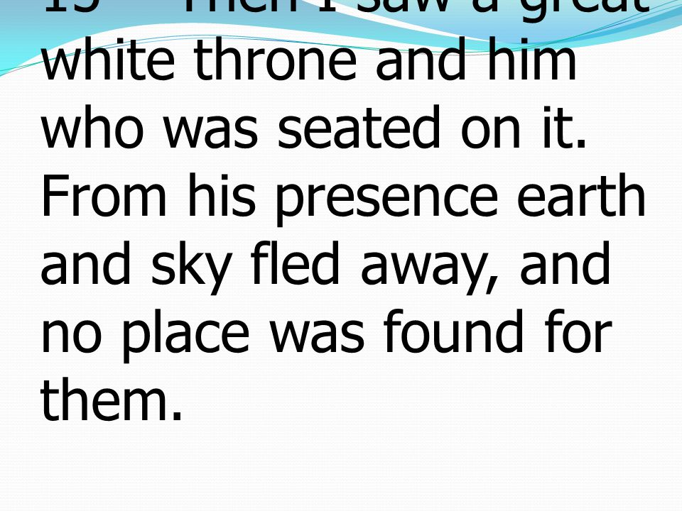 Revelation วิวรณ์20:11-15 11 Then I saw a great white throne and him who was seated on it.