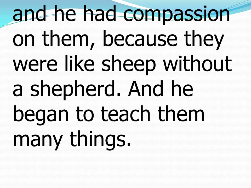 Mark มาระโก 6:34 34 When he went ashore he saw a great crowd, and he had compassion on them, because they were like sheep without a shepherd.