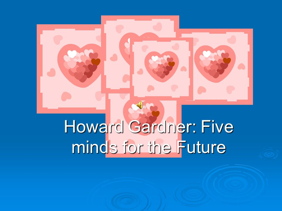 Howard Gardner: Five minds for the Future