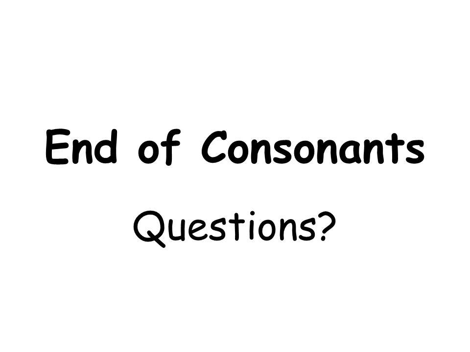 End of Consonants Questions