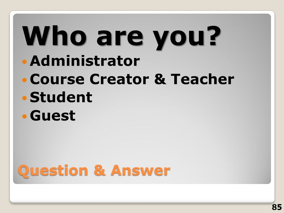 Who are you Administrator Course Creator & Teacher Student Guest