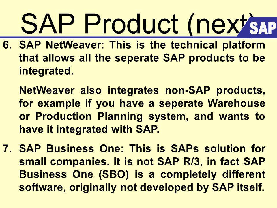 SAP Product (next) SAP. 6. SAP NetWeaver: This is the technical platform that allows all the seperate SAP products to be integrated.