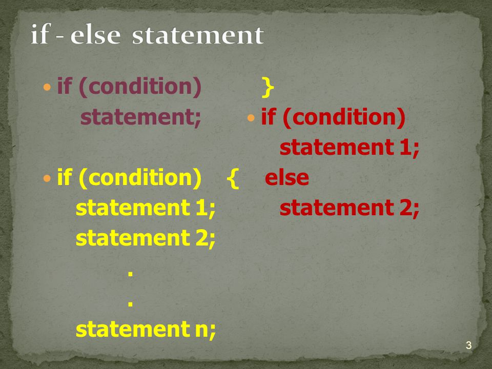 if - else statement if (condition) statement; else if (condition) {