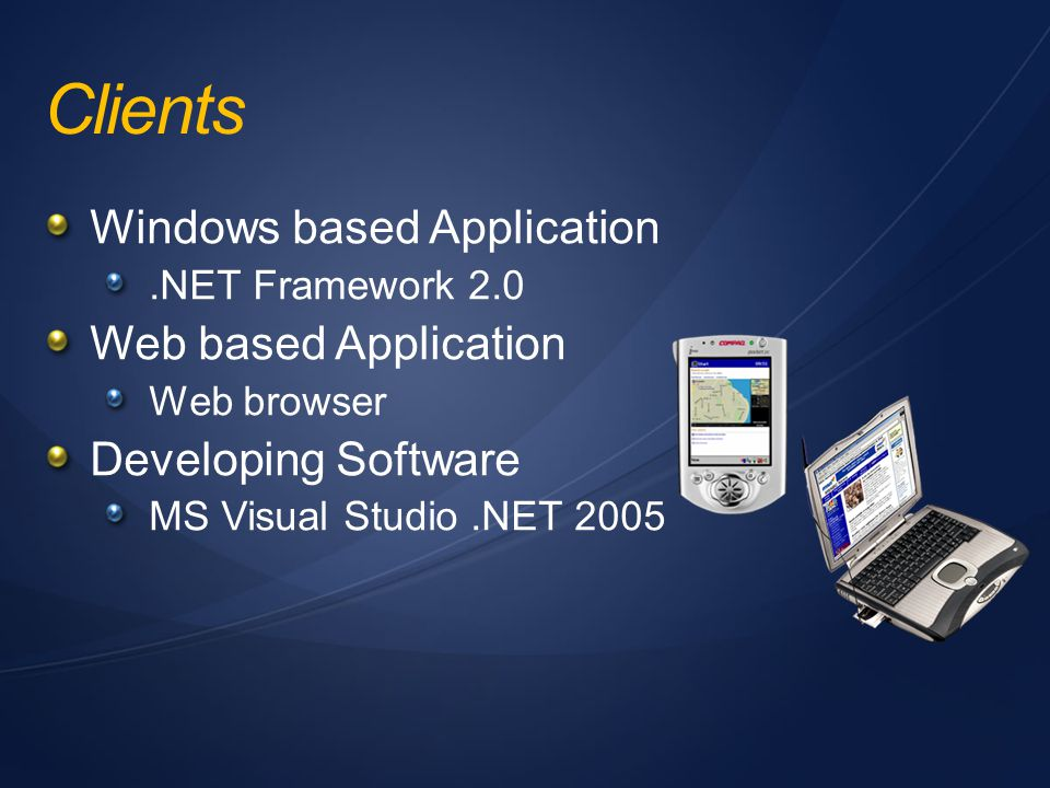 Clients Windows based Application Web based Application