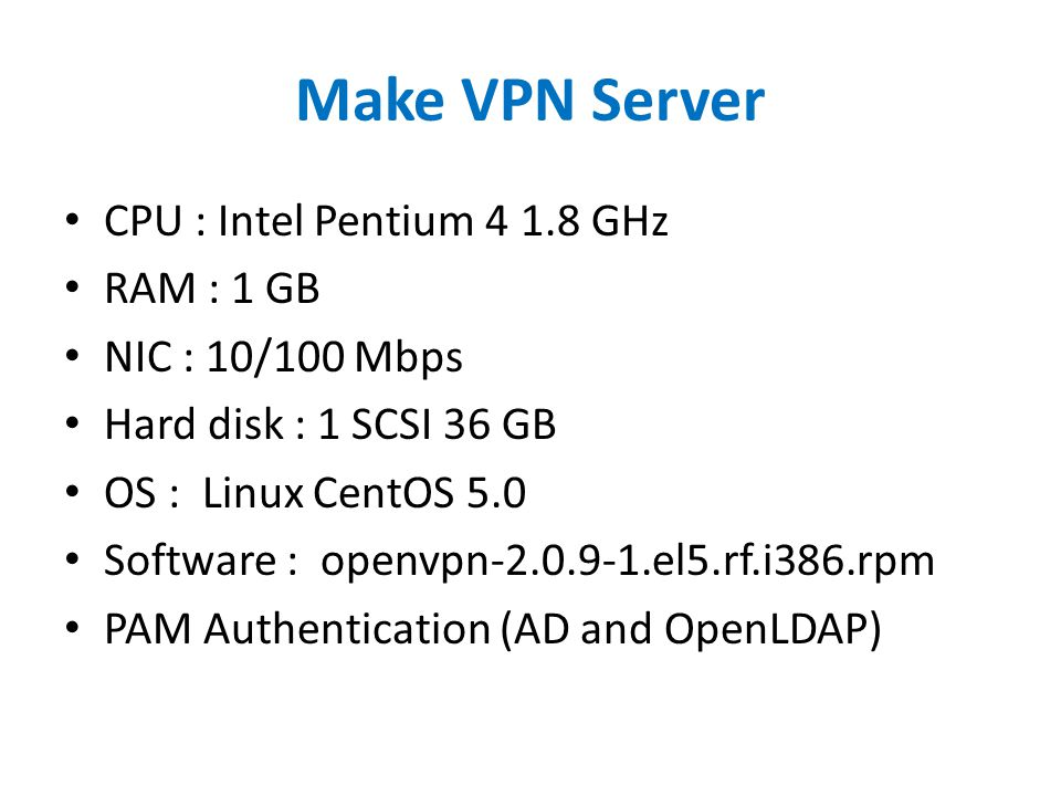 Make VPN Server CPU : Intel Pentium GHz RAM : 1 GB