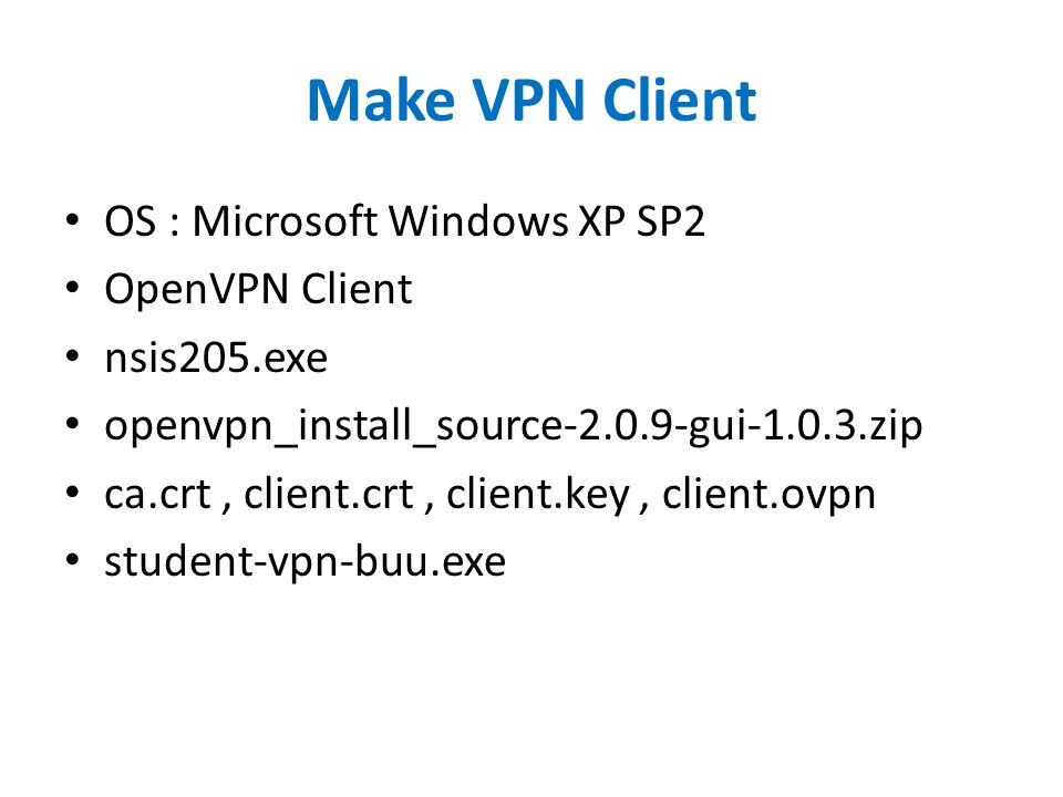 Make VPN Client OS : Microsoft Windows XP SP2 OpenVPN Client