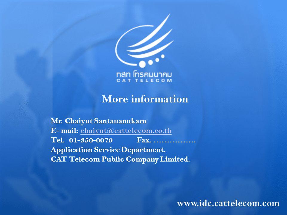 More information www.idc.cattelecom.com Mr. Chaiyut Santananukarn
