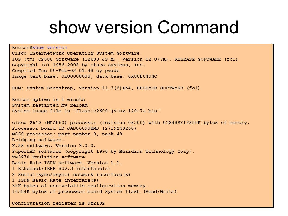 show version Command Router#show version. Cisco Internetwork Operating System Software.