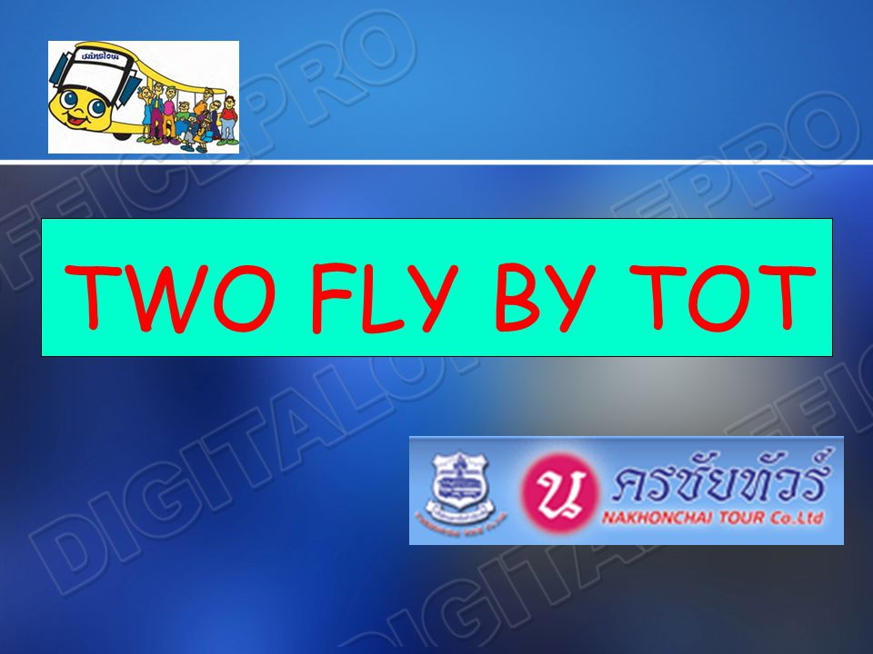 TWO FLY BY TOT