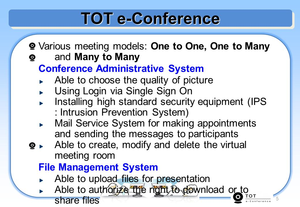 TOT e-Conference Various meeting models: One to One, One to Many and Many to Many. Conference Administrative System.