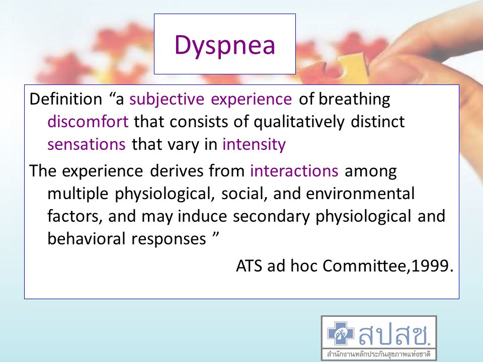 Dyspnea Definition a subjective experience of breathing discomfort that consists of qualitatively distinct sensations that vary in intensity.