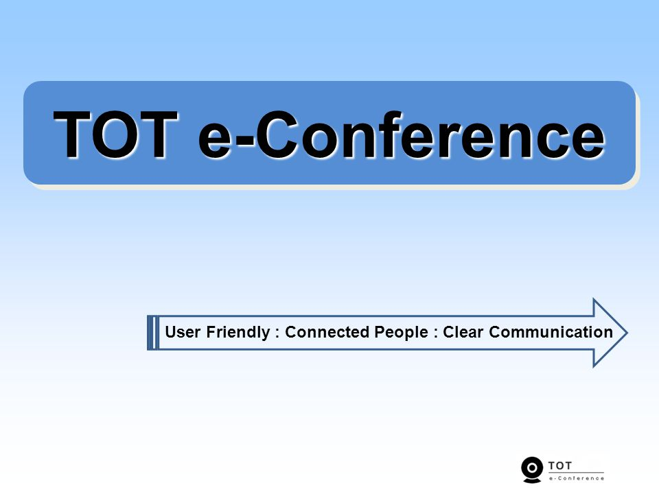 TOT e-Conference User Friendly : Connected People : Clear Communication