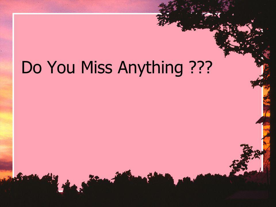 Do You Miss Anything