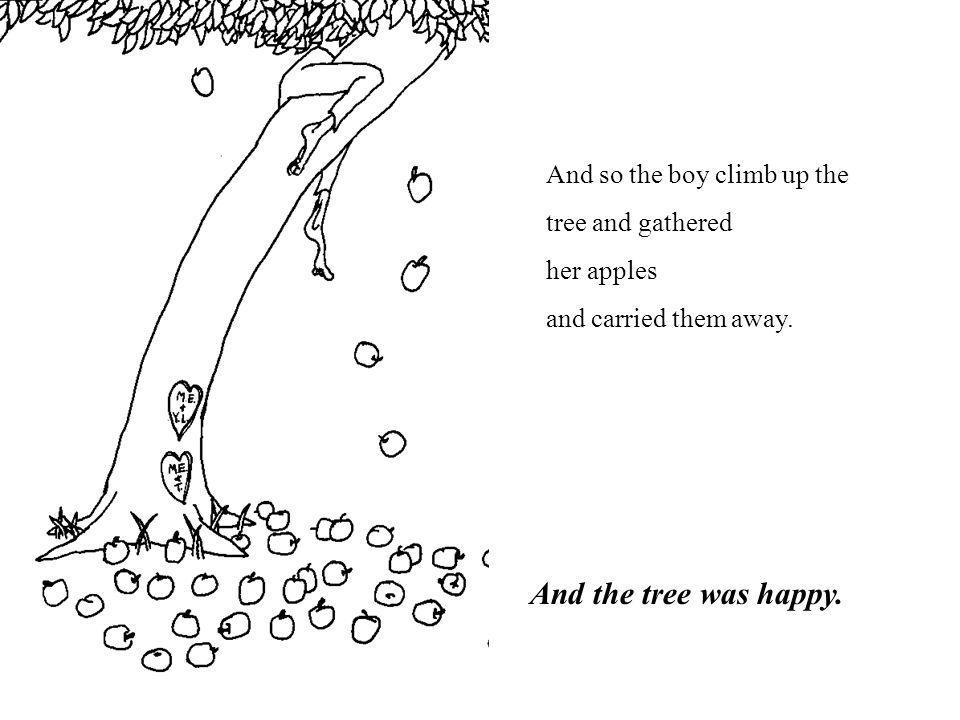 And the tree was happy. And so the boy climb up the tree and gathered