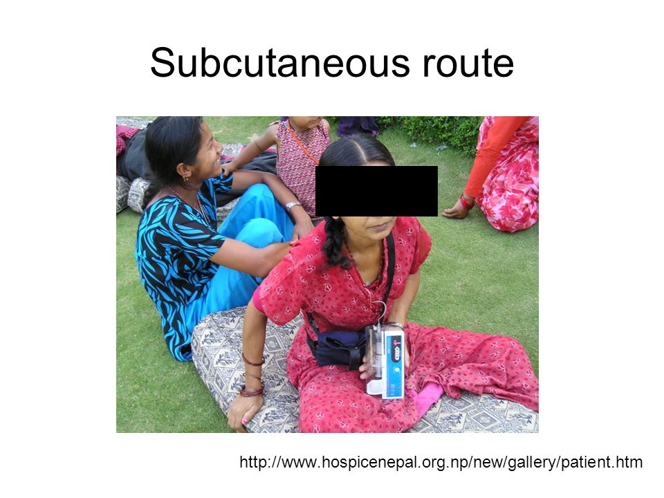 Subcutaneous route http://www.hospicenepal.org.np/new/gallery/patient.htm