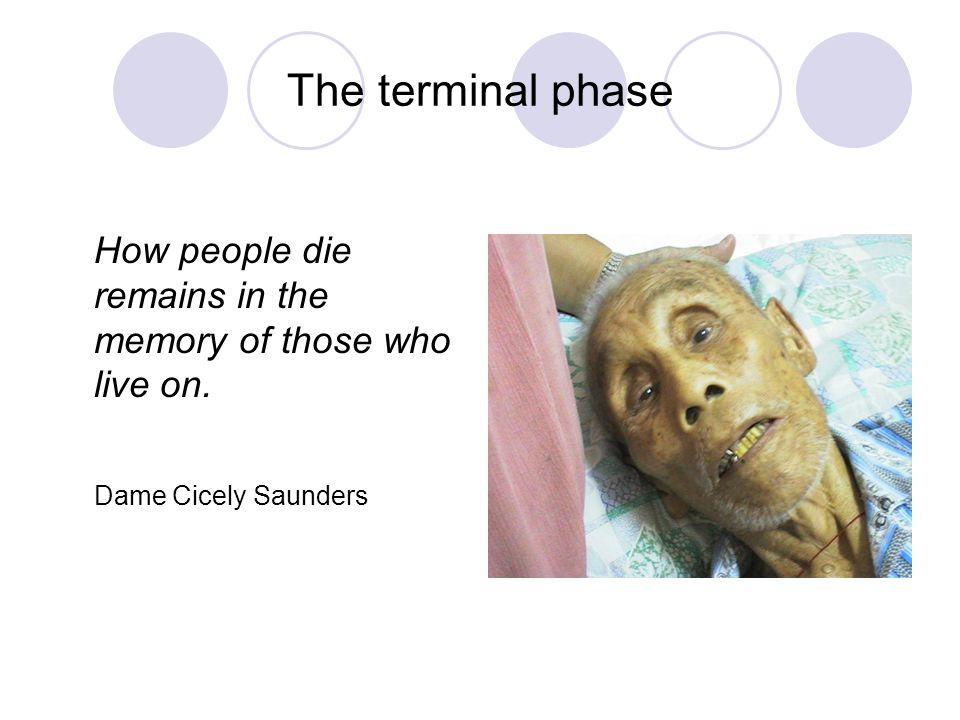 The terminal phase How people die remains in the memory of those who live on. Dame Cicely Saunders