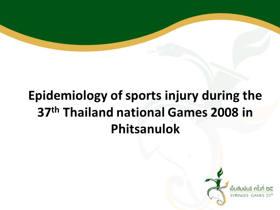 Epidemiology of sports injury during the 37th Thailand national Games 2008 in Phitsanulok