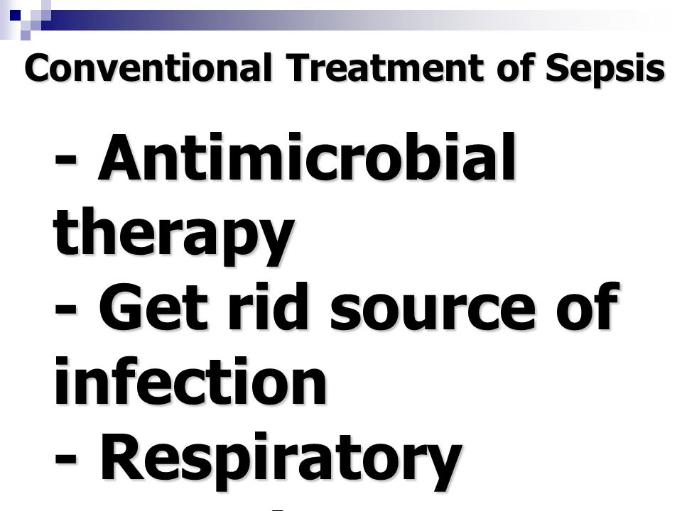 - Antimicrobial therapy - Get rid source of infection