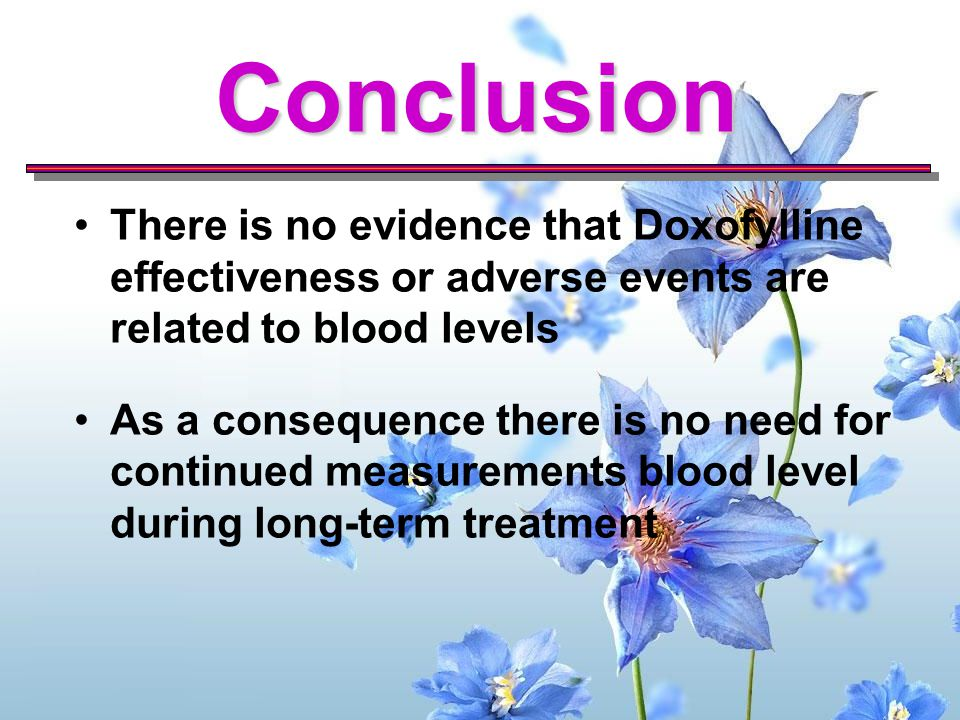 Conclusion There is no evidence that Doxofylline effectiveness or adverse events are related to blood levels.