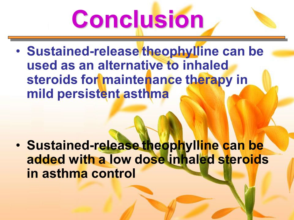 Conclusion Sustained-release theophylline can be used as an alternative to inhaled steroids for maintenance therapy in mild persistent asthma.