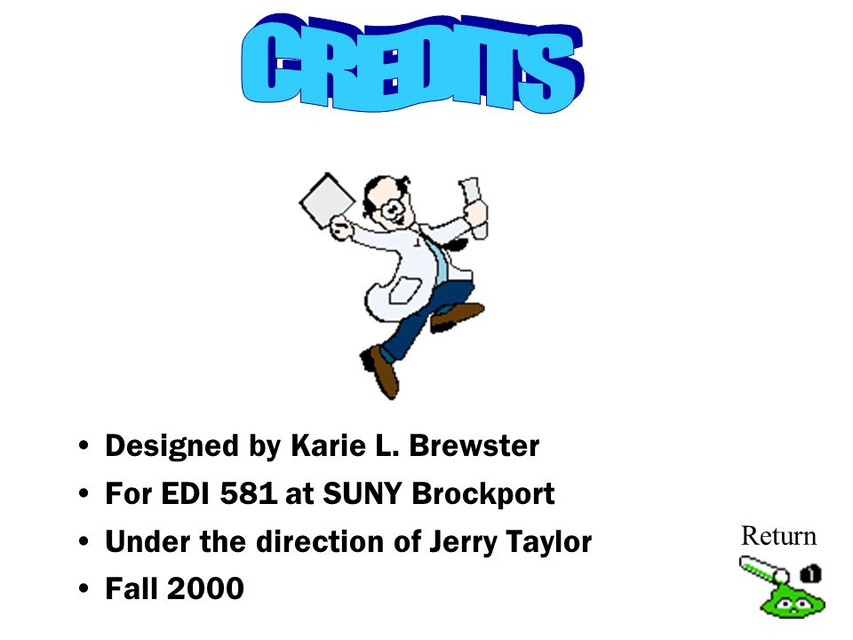CREDITS Designed by Karie L. Brewster For EDI 581 at SUNY Brockport