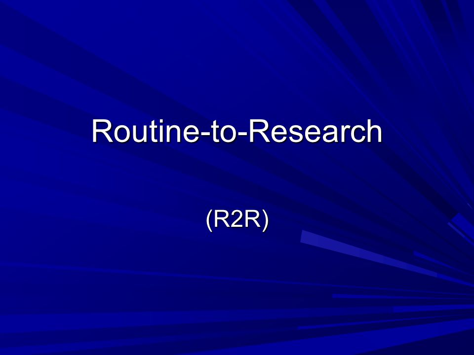 Routine-to-Research (R2R)‏