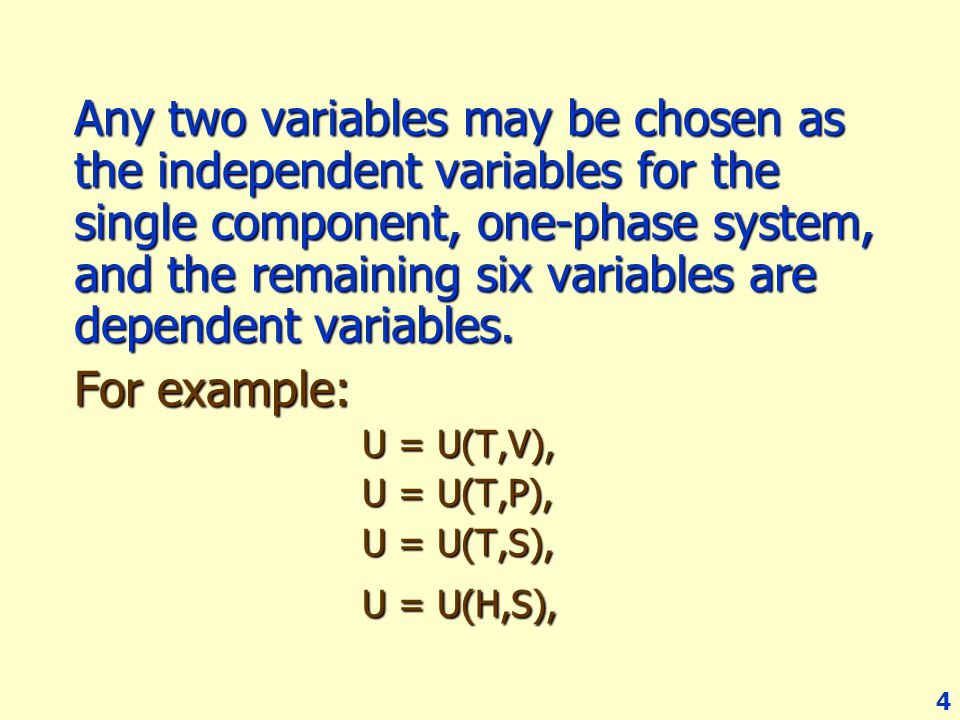 Any two variables may be chosen as the independent variables for the single component, one-phase system, and the remaining six variables are dependent variables.