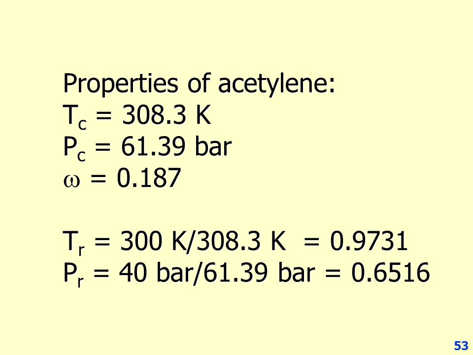Properties of acetylene: Tc = 308. 3 K Pc = 61. 39 bar w = 0