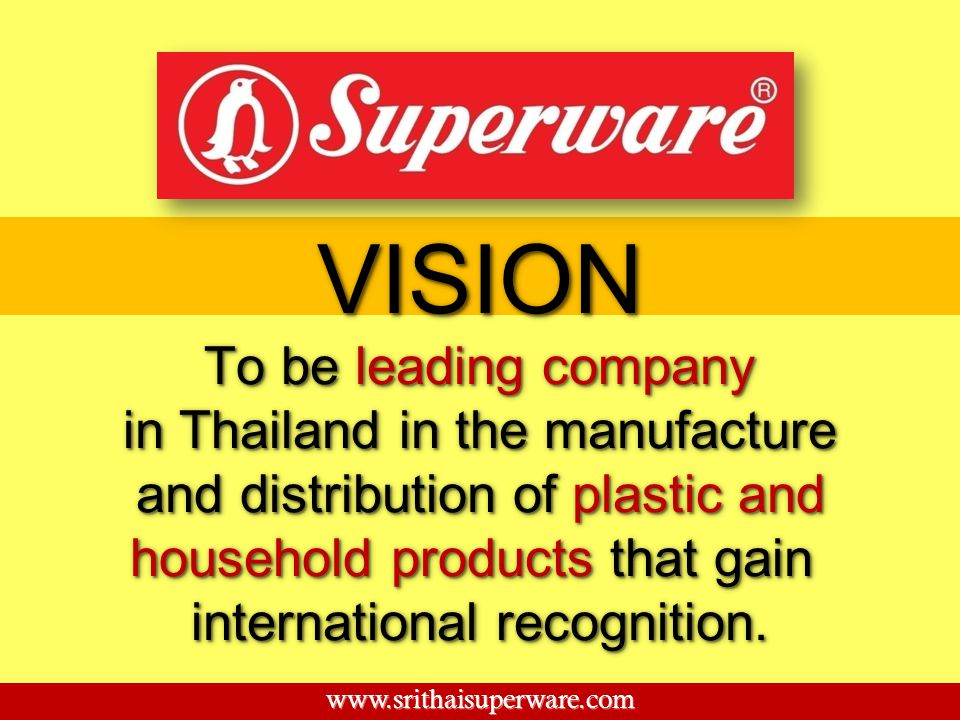 VISION To be leading company in Thailand in the manufacture