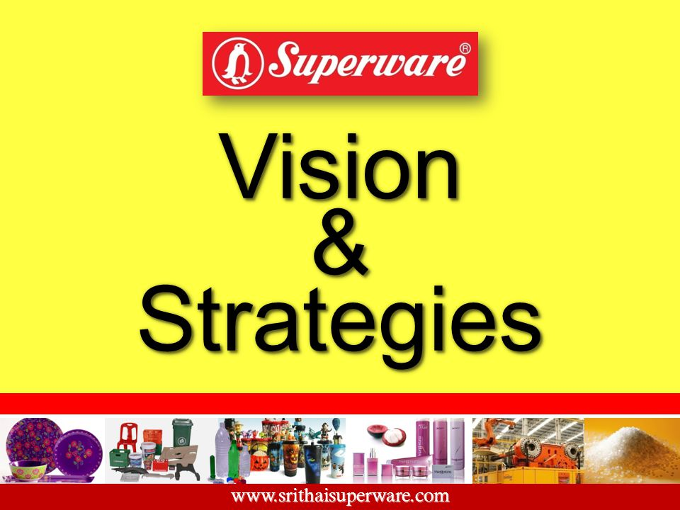 Vision & Strategies www.srithaisuperware.com