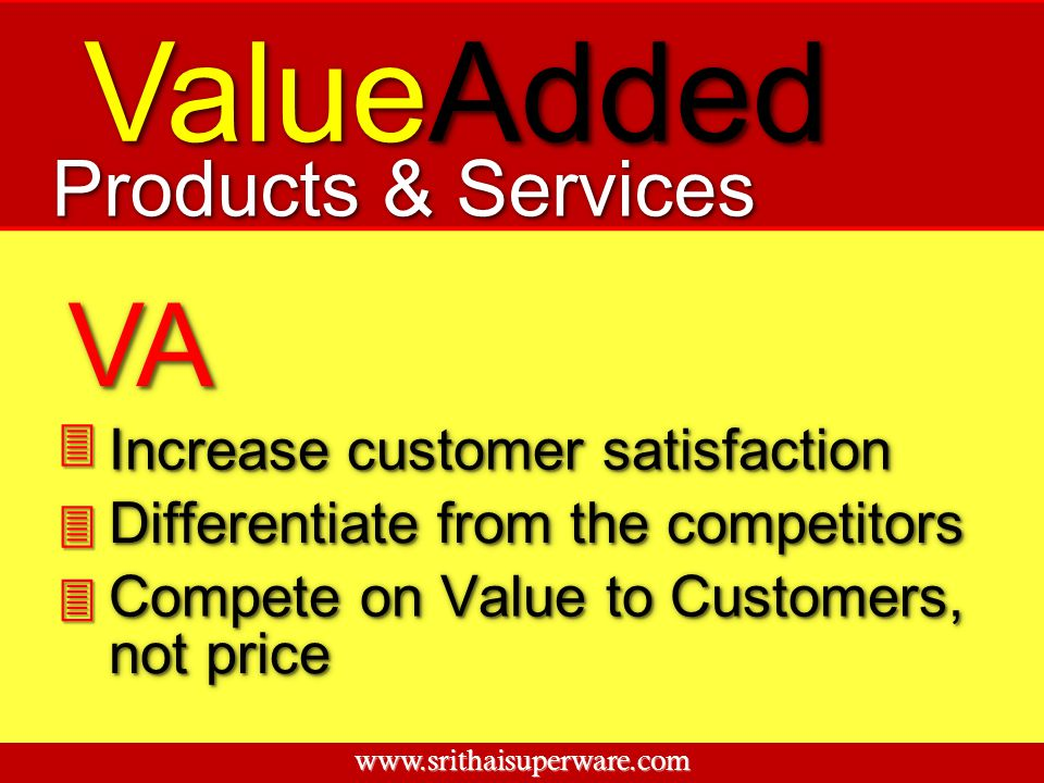 ValueAdded VA Products & Services 3 Increase customer satisfaction 3