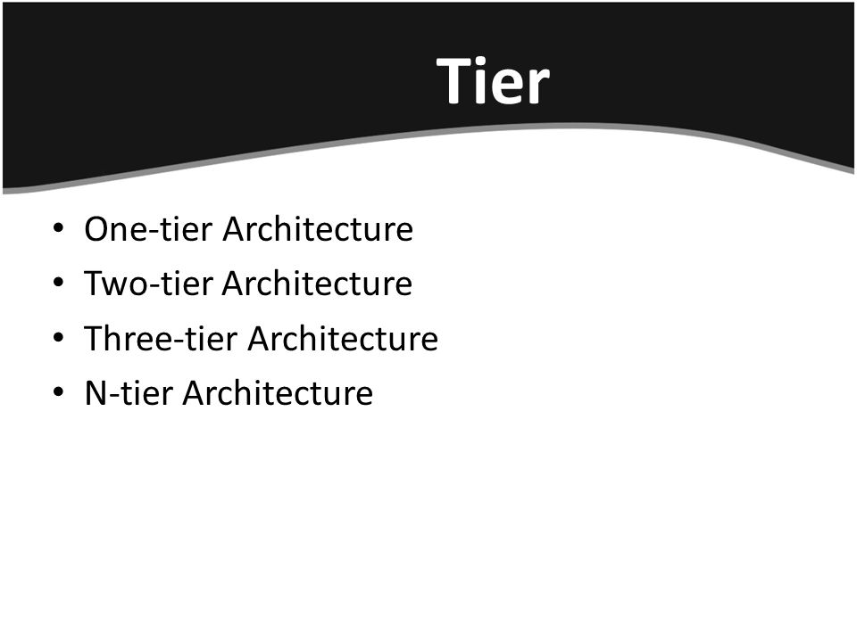 Tier One-tier Architecture Two-tier Architecture