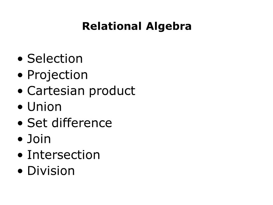 Selection Projection Cartesian product Union Set difference Join