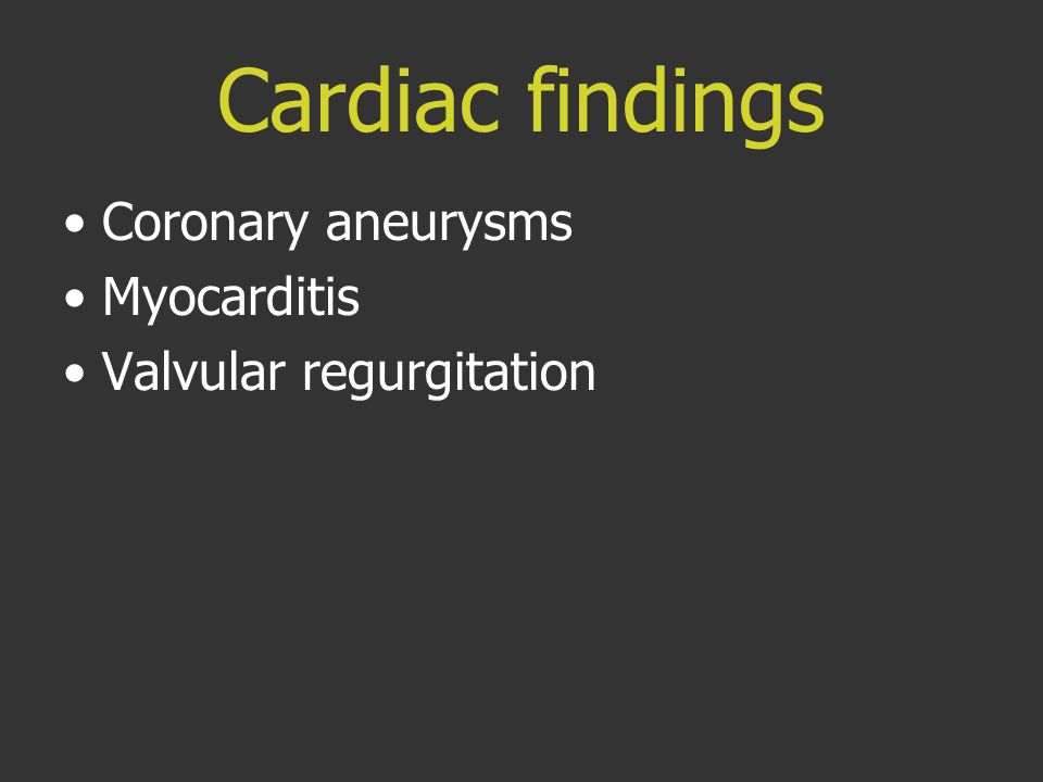 Cardiac findings Coronary aneurysms Myocarditis Valvular regurgitation
