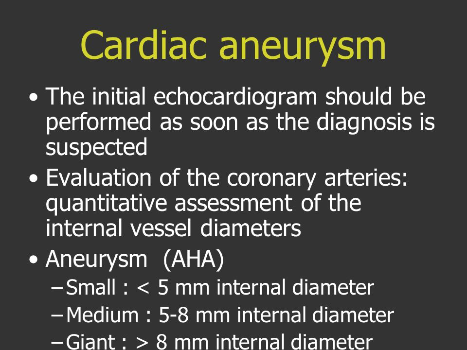 Cardiac aneurysm The initial echocardiogram should be performed as soon as the diagnosis is suspected.