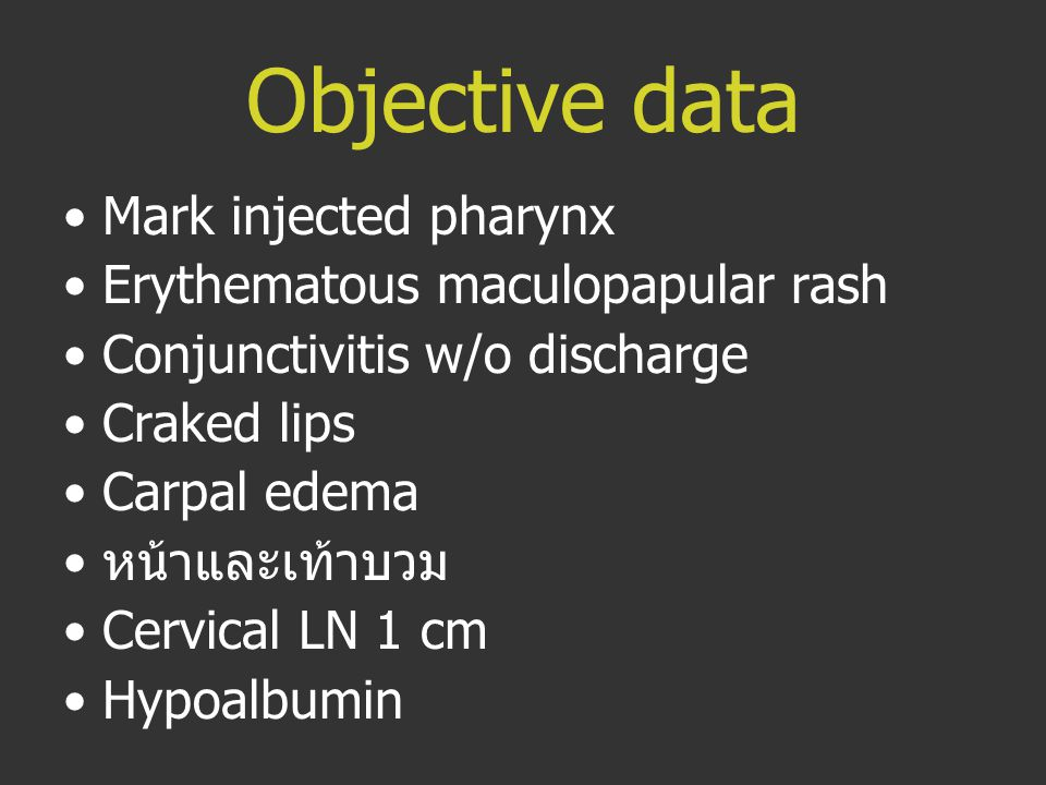 Objective data Mark injected pharynx Erythematous maculopapular rash
