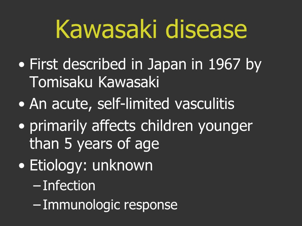 Kawasaki disease First described in Japan in 1967 by Tomisaku Kawasaki