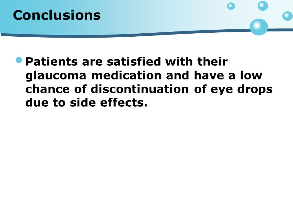 Conclusions Patients are satisfied with their glaucoma medication and have a low chance of discontinuation of eye drops due to side effects.