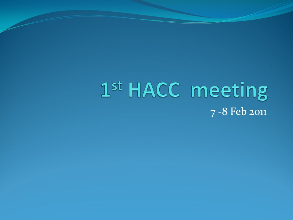 1st HACC meeting 7 -8 Feb 2011