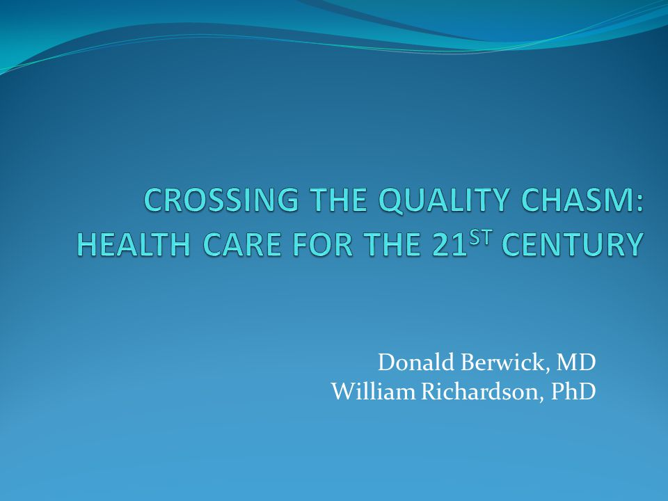 CROSSING THE QUALITY CHASM: HEALTH CARE FOR THE 21ST CENTURY