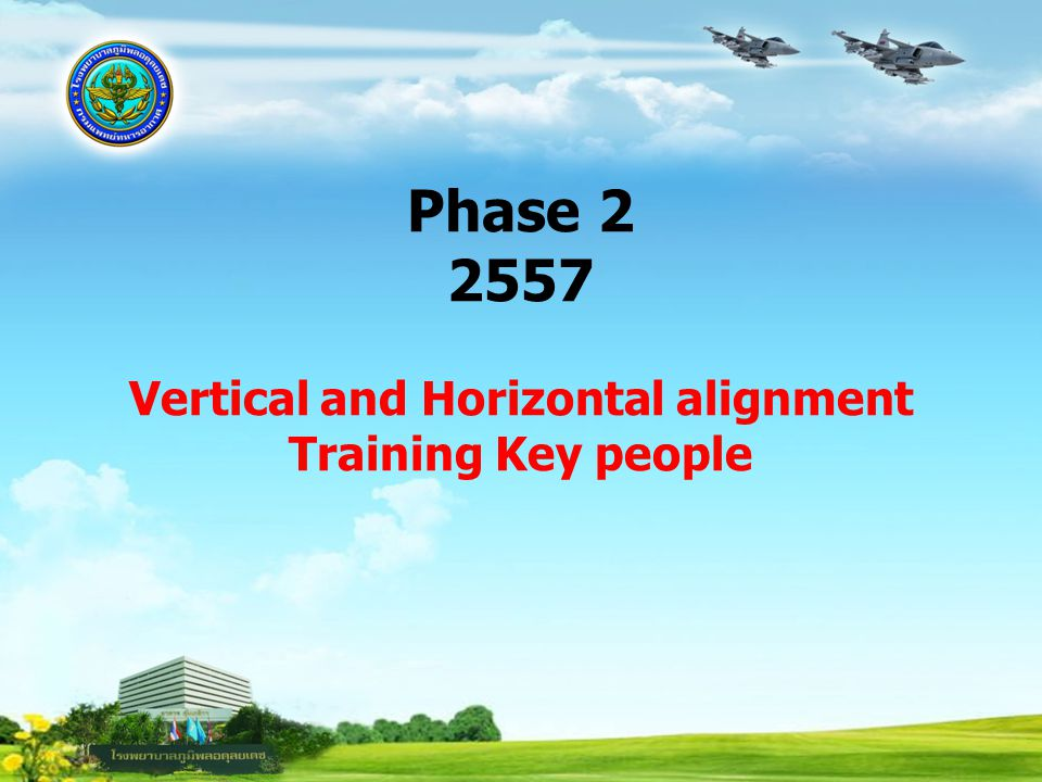 Phase 2 2557 Vertical and Horizontal alignment Training Key people