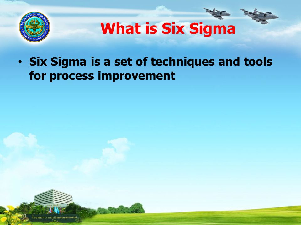 What is Six Sigma Six Sigma is a set of techniques and tools for process improvement