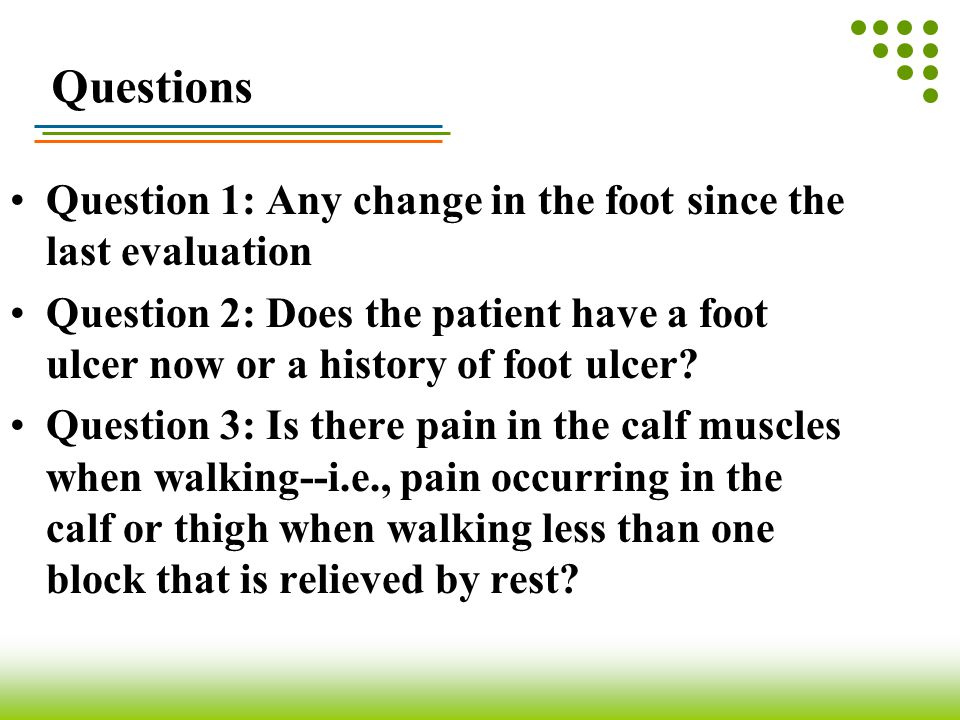 Questions Question 1: Any change in the foot since the last evaluation