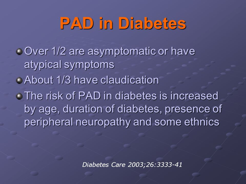 PAD in Diabetes Over 1/2 are asymptomatic or have atypical symptoms