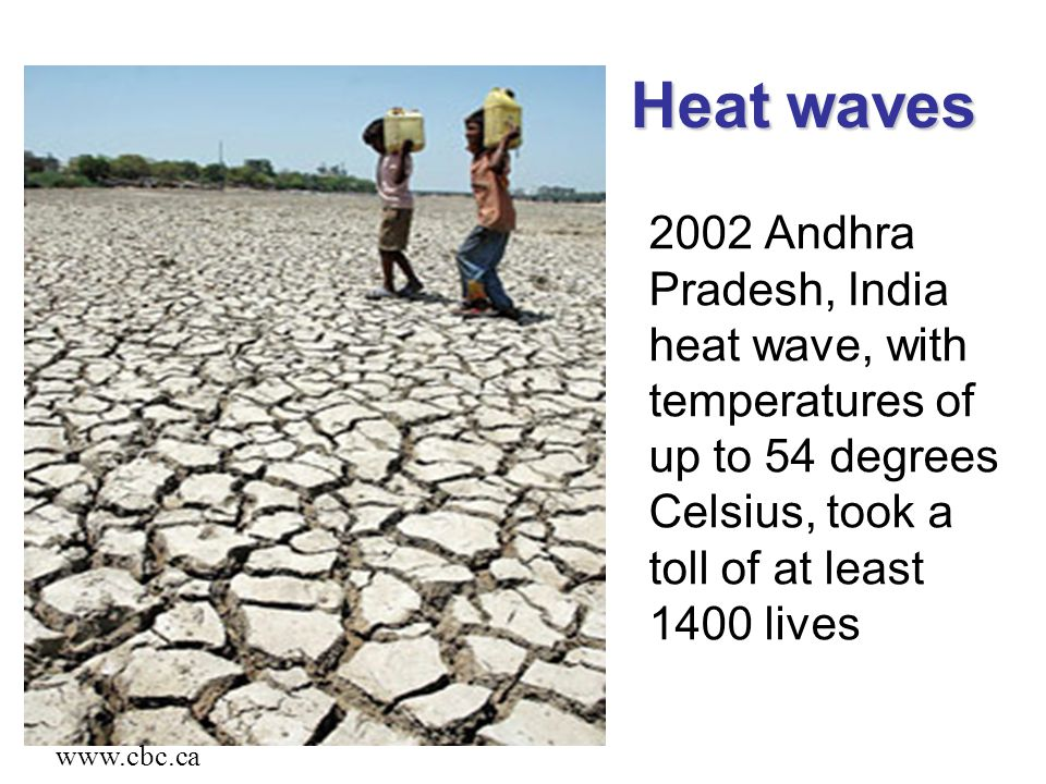 Heat waves 2002 Andhra Pradesh, India heat wave, with temperatures of up to 54 degrees Celsius, took a toll of at least 1400 lives.