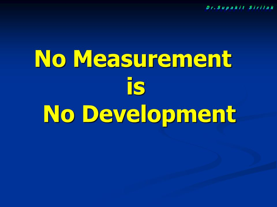 No Measurement is No Development