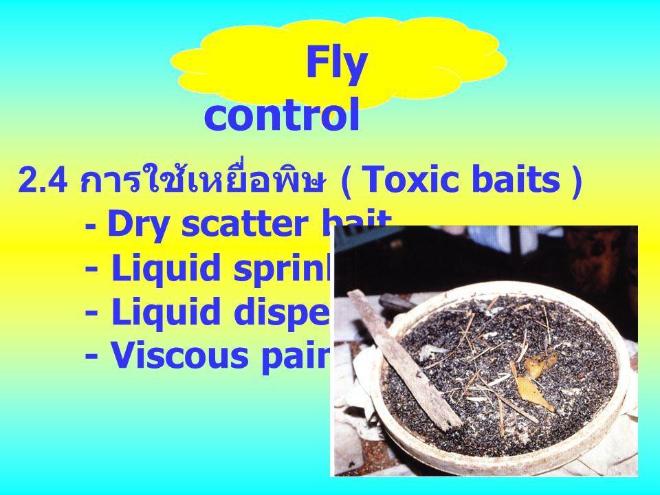 Fly control 2.4 การใช้เหยื่อพิษ ( Toxic baits ) - Dry scatter bait