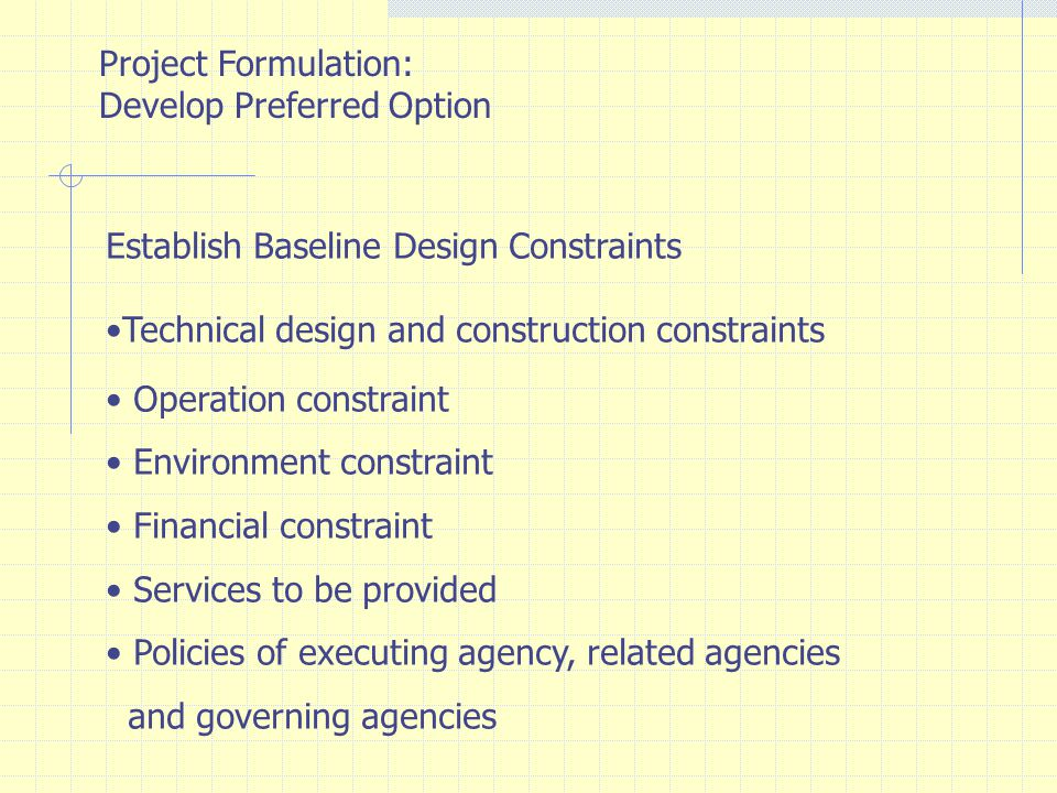 Project Formulation: Develop Preferred Option. Establish Baseline Design Constraints. Technical design and construction constraints.
