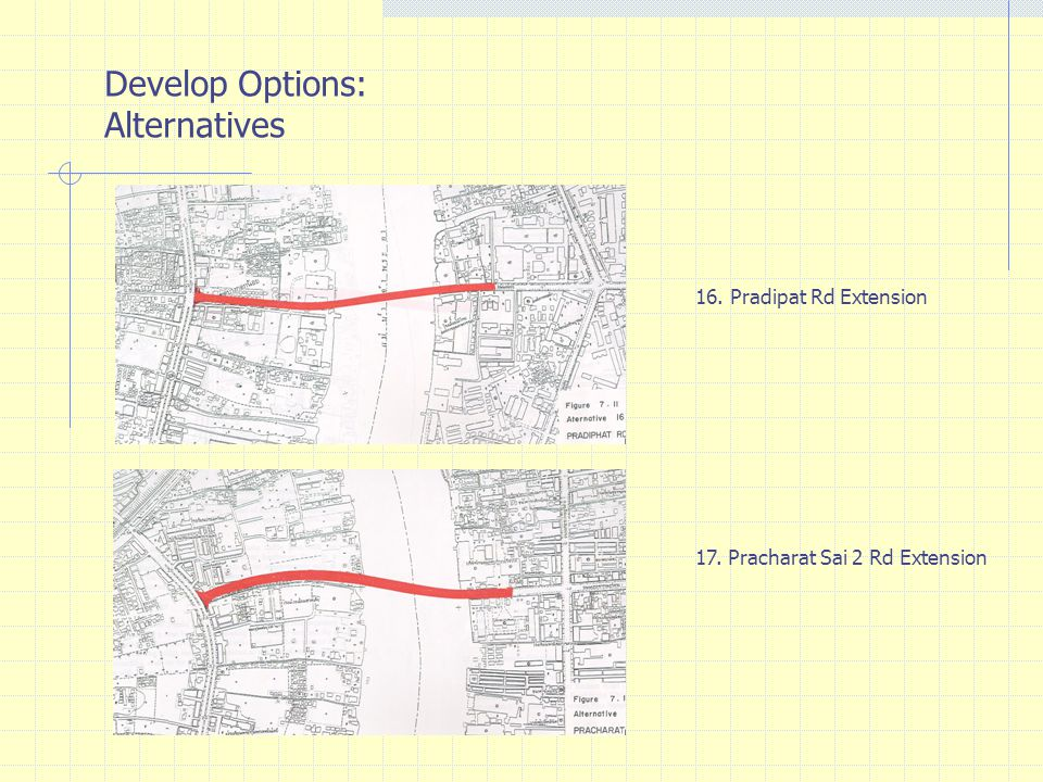 Develop Options: Alternatives 16. Pradipat Rd Extension