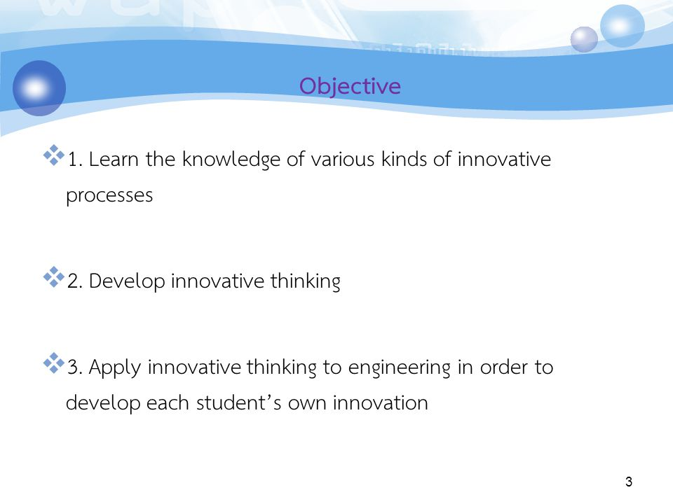 Objective 1. Learn the knowledge of various kinds of innovative processes. 2. Develop innovative thinking.
